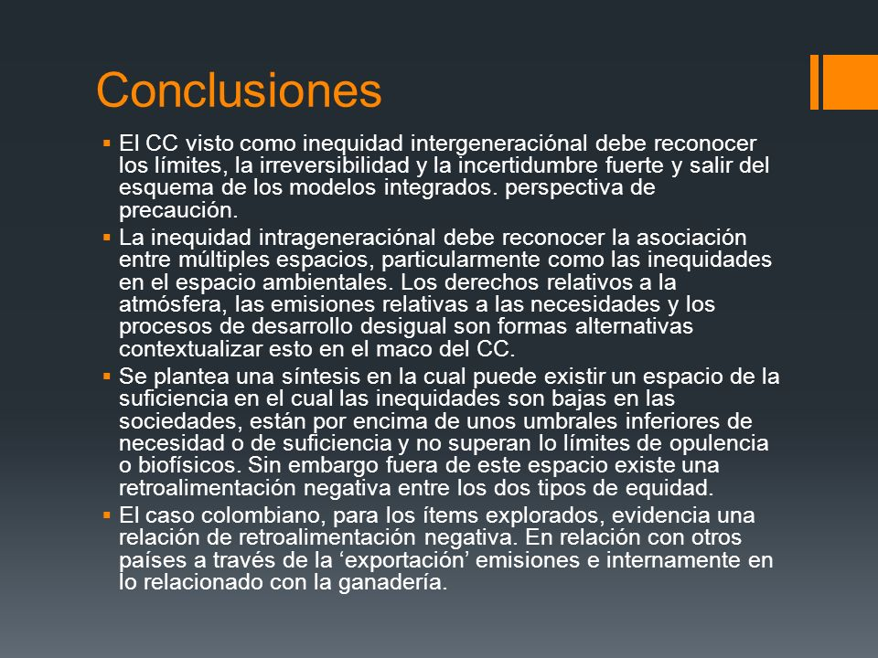 Conclusiones El CC visto como inequidad intergeneraciónal debe reconocer los límites, la irreversibilidad y la incertidumbre fuerte y salir del esquem