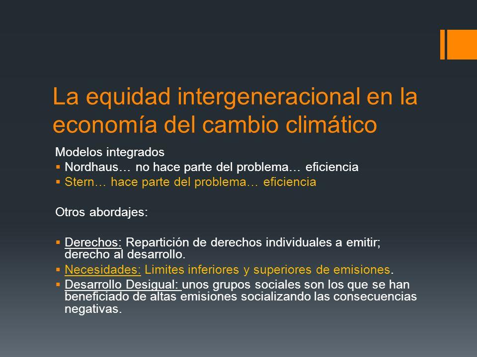 La equidad intergeneracional en la economía del cambio climático Modelos integrados Nordhaus… no hace parte del problema… eficiencia Stern… hace parte