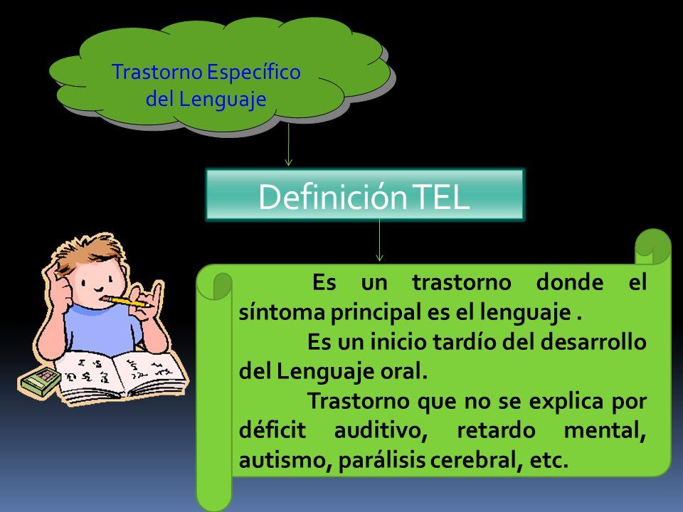 Trastorno Específico del Lenguaje Es un trastorno donde el síntoma principal es el lenguaje. Es un inicio tardío del desarrollo del Lenguaje oral. Tra