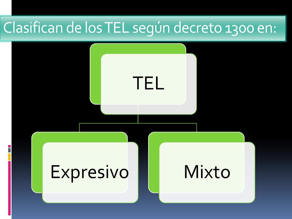 Clasifican de los TEL según decreto 1300 en: TELExpresivoMixto