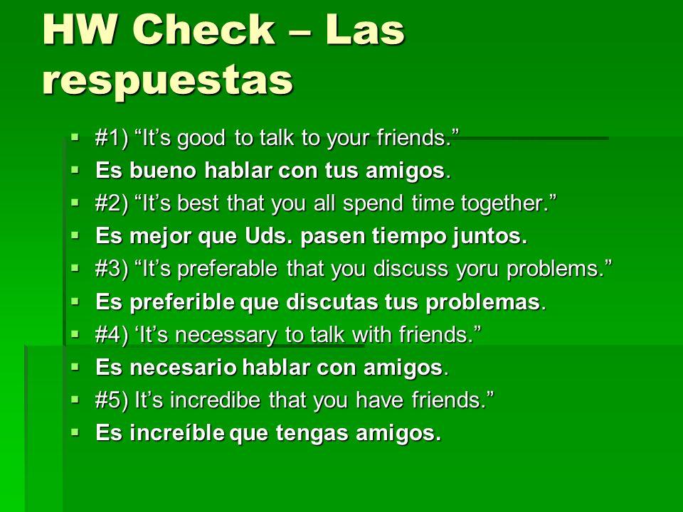 HW Check – Las respuestas #1) Its good to talk to your friends. #1) Its good to talk to your friends. Es bueno hablar con tus amigos. Es bueno hablar