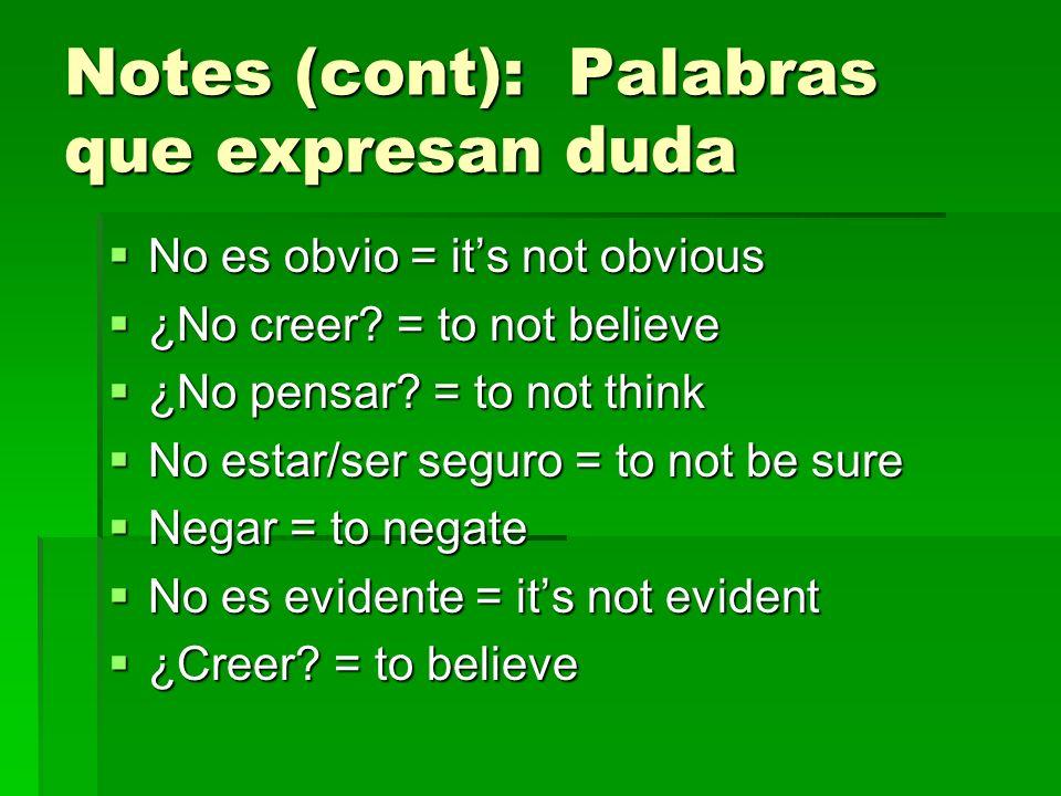 Notes (cont): Palabras que expresan duda No es obvio = its not obvious No es obvio = its not obvious ¿No creer? = to not believe ¿No creer? = to not b