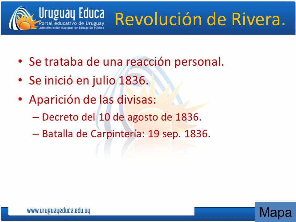 Revolución de Rivera. Se trataba de una reacción personal. Se inició en julio 1836. Aparición de las divisas: – Decreto del 10 de agosto de 1836. – Ba