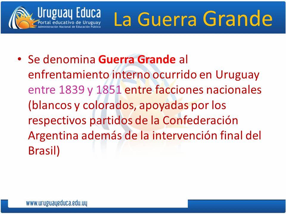 La Guerra Grande Se denomina Guerra Grande al enfrentamiento interno ocurrido en Uruguay entre 1839 y 1851 entre facciones nacionales (blancos y color