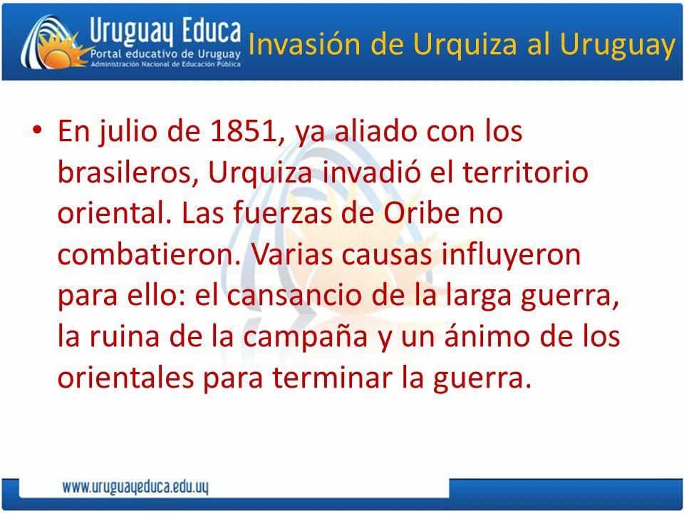 Invasión de Urquiza al Uruguay En julio de 1851, ya aliado con los brasileros, Urquiza invadió el territorio oriental. Las fuerzas de Oribe no combati