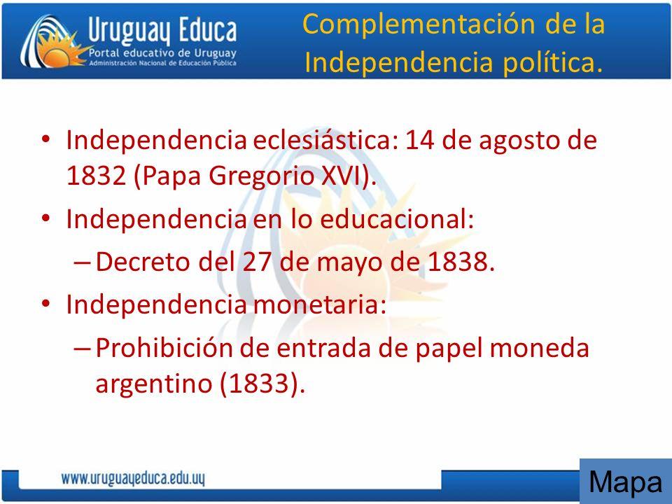 Complementación de la Independencia política. Independencia eclesiástica: 14 de agosto de 1832 (Papa Gregorio XVI). Independencia en lo educacional: –