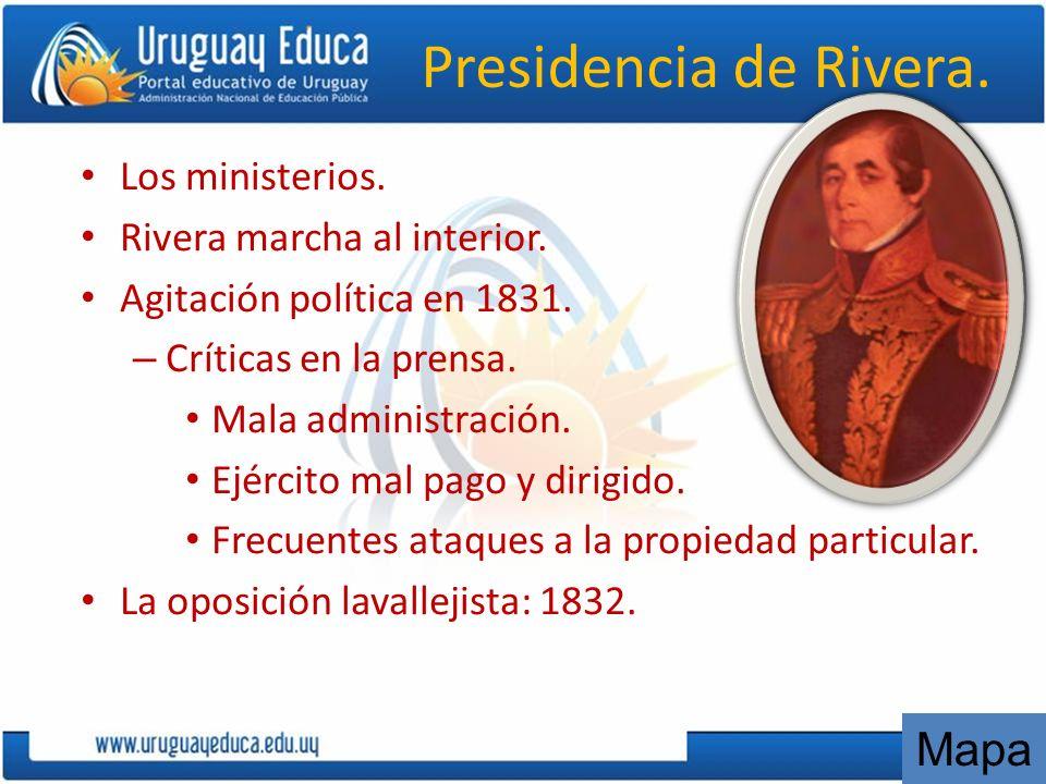 Presidencia de Rivera. Los ministerios. Rivera marcha al interior. Agitación política en 1831. – Críticas en la prensa. Mala administración. Ejército