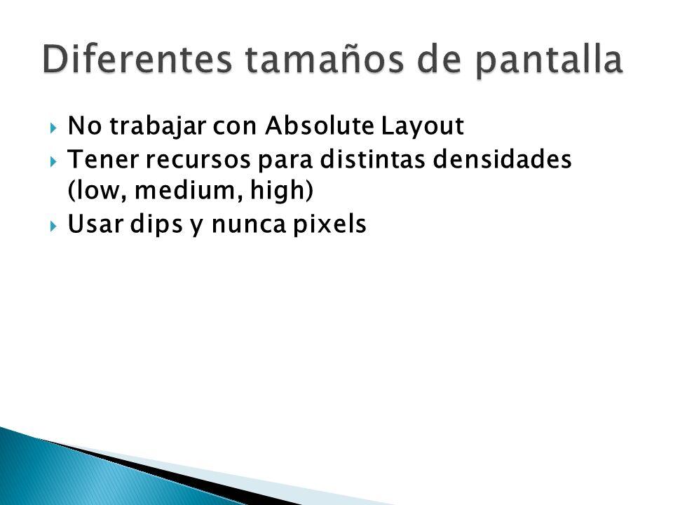 No trabajar con Absolute Layout Tener recursos para distintas densidades (low, medium, high) Usar dips y nunca pixels