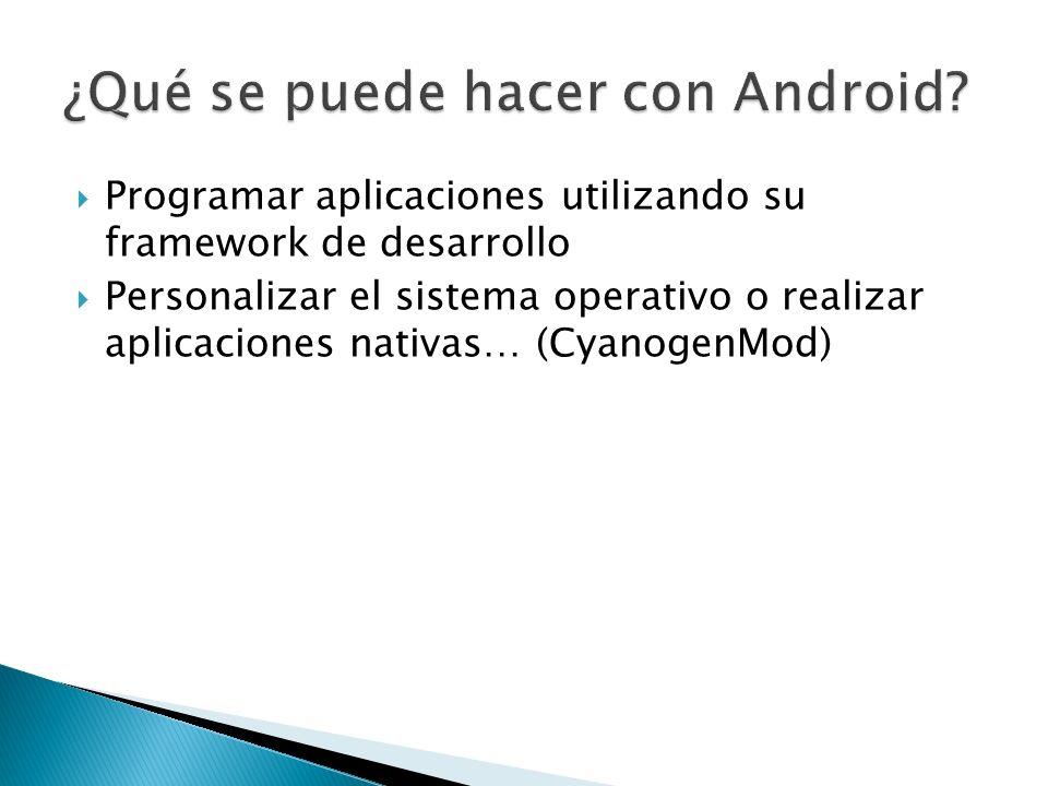 Programar aplicaciones utilizando su framework de desarrollo Personalizar el sistema operativo o realizar aplicaciones nativas… (CyanogenMod)
