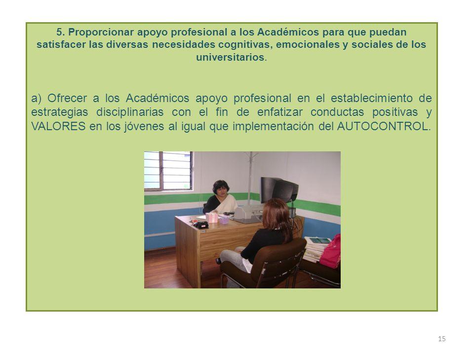 5. Proporcionar apoyo profesional a los Académicos para que puedan satisfacer las diversas necesidades cognitivas, emocionales y sociales de los unive