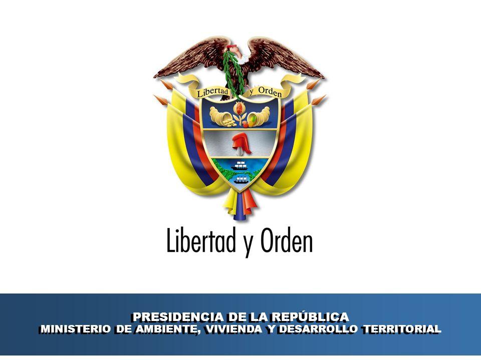 Ministerio de Ambiente, Vivienda y Desarrollo Territorial República de Colombia Ministerio de Ambiente, Vivienda y Desarrollo Territorial República de Colombia PRESIDENCIA DE LA REPÚBLICA MINISTERIO DE AMBIENTE, VIVIENDA Y DESARROLLO TERRITORIAL