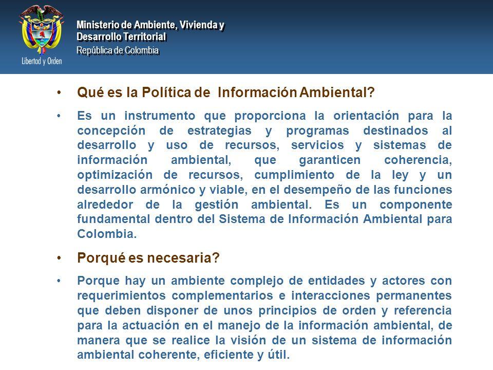 Ministerio de Ambiente, Vivienda y Desarrollo Territorial República de Colombia Ministerio de Ambiente, Vivienda y Desarrollo Territorial República de Colombia Qué es la Política de Información Ambiental.
