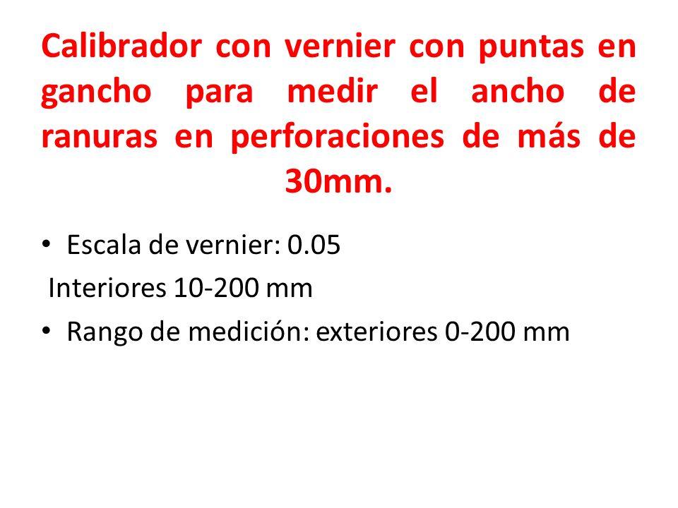 Calibrador con vernier con puntas en gancho para medir el ancho de ranuras en perforaciones de más de 30mm. Escala de vernier: 0.05 Interiores 10-200