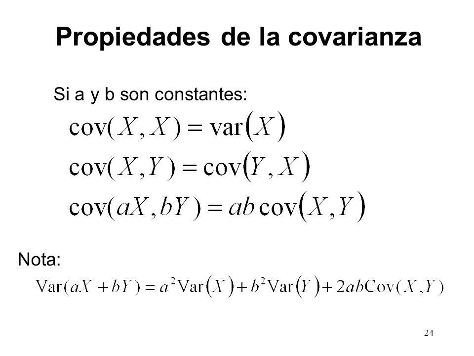 Propiedades de la covarianza Si a y b son constantes: 24 Nota:
