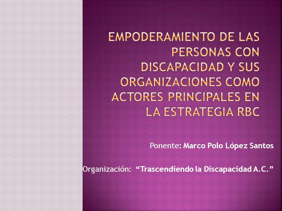 Ponente: Marco Polo López Santos Organización: Trascendiendo la Discapacidad A.C.