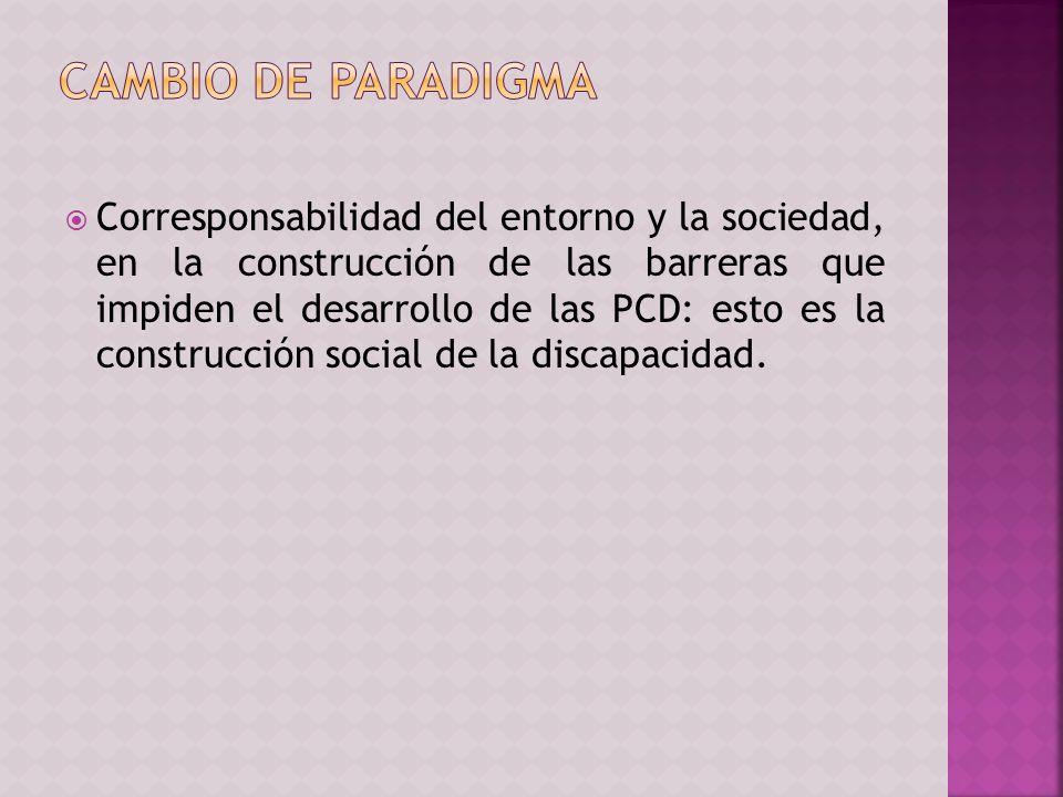 Corresponsabilidad del entorno y la sociedad, en la construcción de las barreras que impiden el desarrollo de las PCD: esto es la construcción social de la discapacidad.
