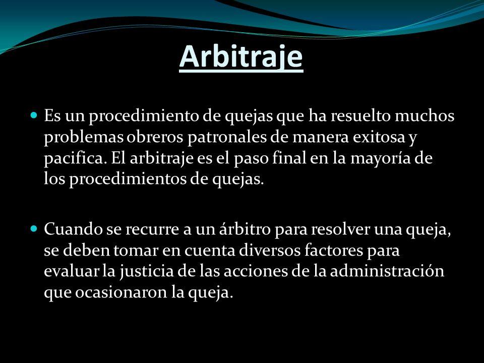 Arbitraje Es un procedimiento de quejas que ha resuelto muchos problemas obreros patronales de manera exitosa y pacifica.