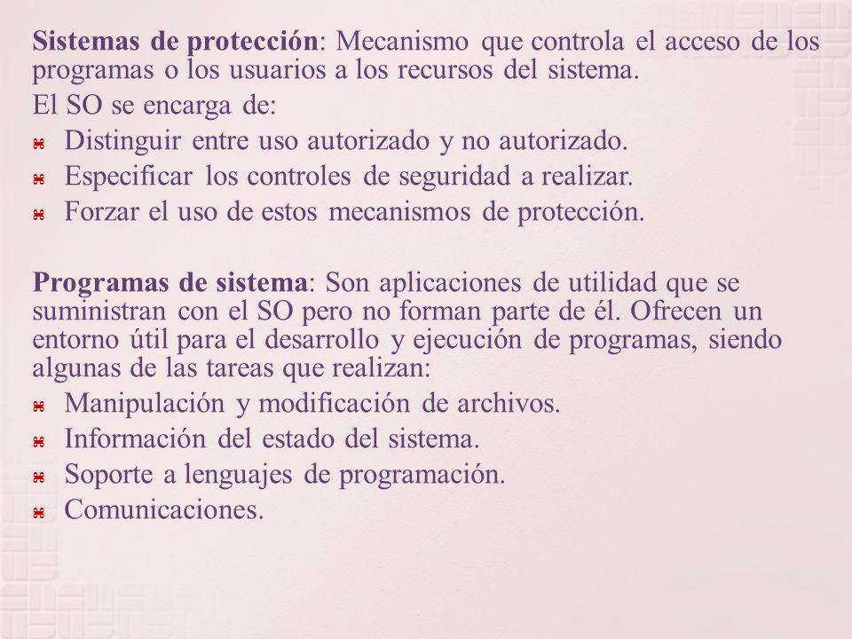 Sistemas de protección: Mecanismo que controla el acceso de los programas o los usuarios a los recursos del sistema.