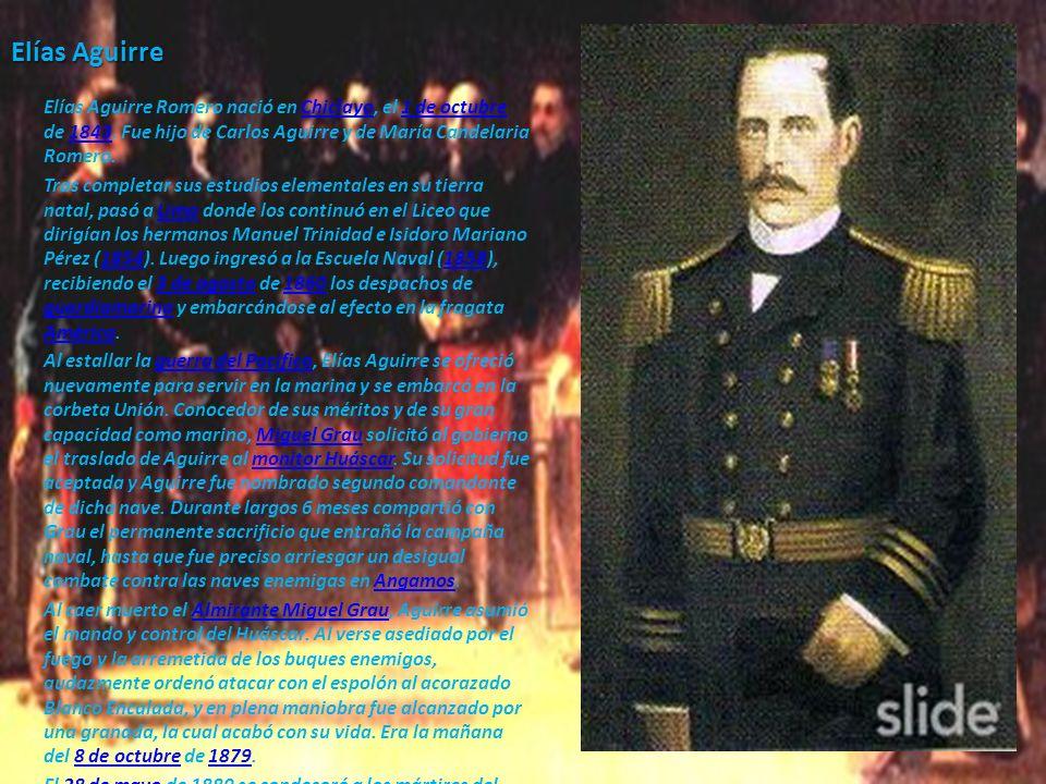 Elías Aguirre Elías Aguirre Romero nació en Chiclayo, el 1 de octubre de 1843. Fue hijo de Carlos Aguirre y de María Candelaria Romero.Chiclayo1 de oc