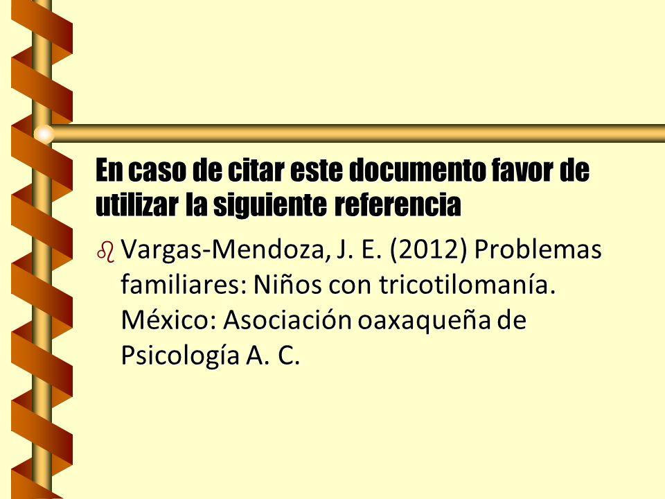 En caso de citar este documento favor de utilizar la siguiente referencia b Vargas-Mendoza, J. E. (2012) Problemas familiares: Niños con tricotilomaní