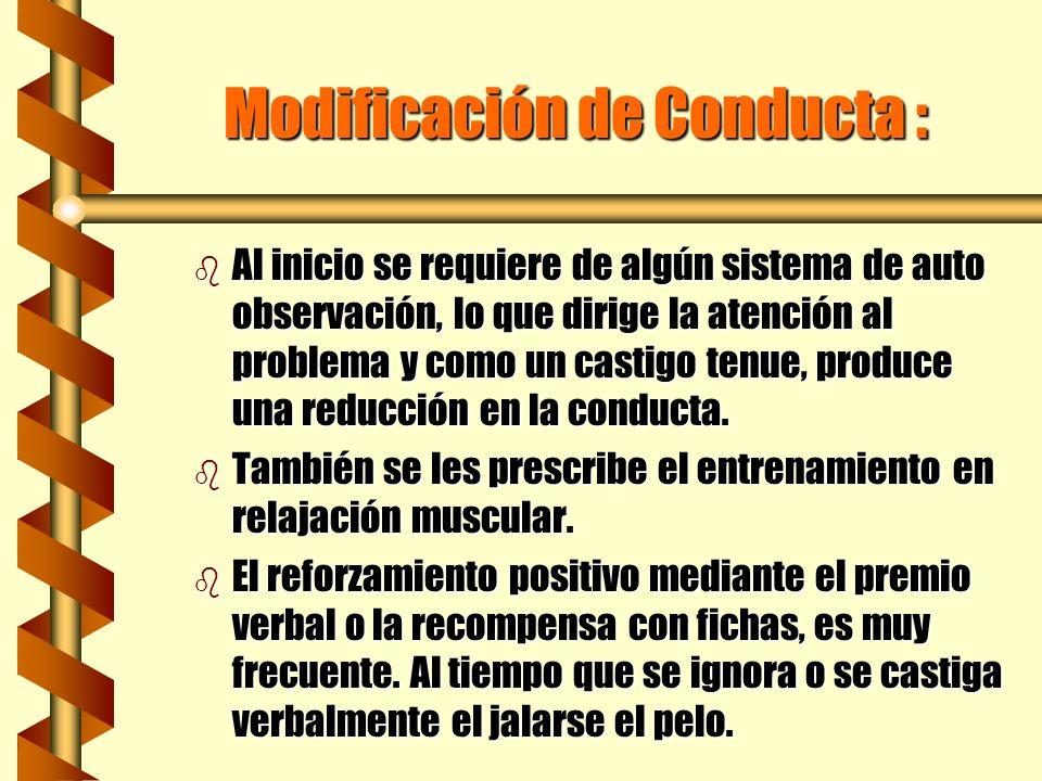 Modificación de Conducta : Modificación de Conducta : b Al inicio se requiere de algún sistema de auto observación, lo que dirige la atención al probl