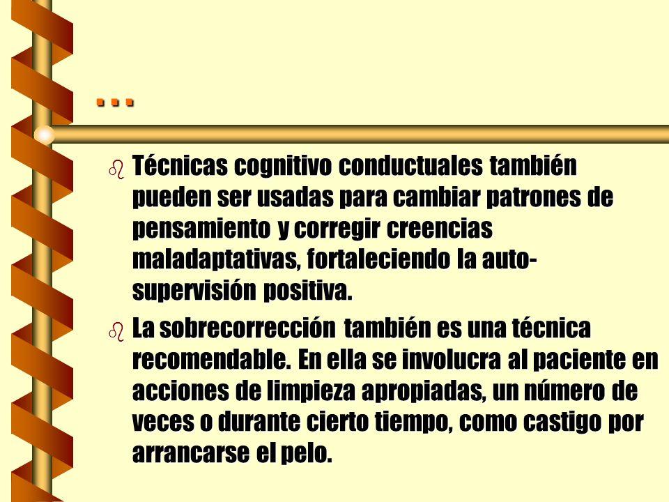 ... b Técnicas cognitivo conductuales también pueden ser usadas para cambiar patrones de pensamiento y corregir creencias maladaptativas, fortaleciend