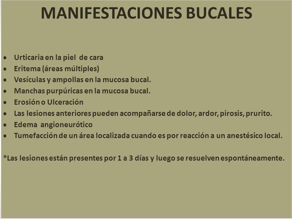 MANIFESTACIONES BUCALES Urticaria en la piel de cara Eritema (áreas múltiples) Vesículas y ampollas en la mucosa bucal.