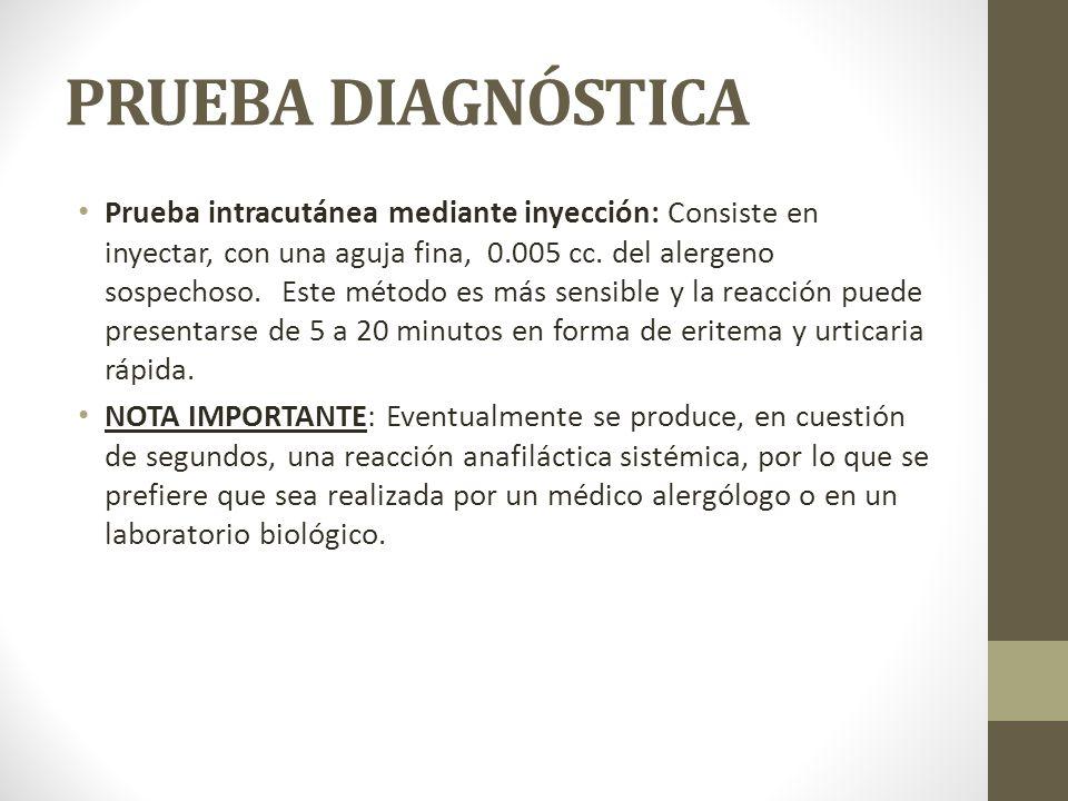 PRUEBA DIAGNÓSTICA Prueba intracutánea mediante inyección: Consiste en inyectar, con una aguja fina, 0.005 cc.