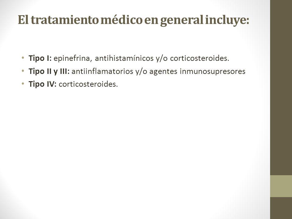 El tratamiento médico en general incluye: Tipo I: epinefrina, antihistamínicos y/o corticosteroides.