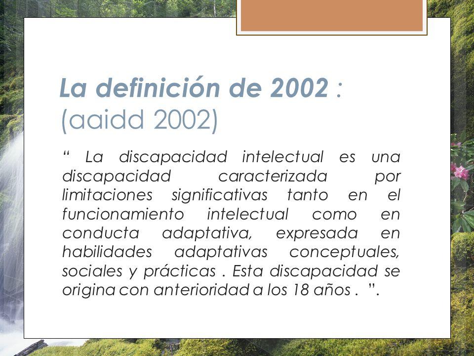 La definición de 2002 : (aaidd 2002) La discapacidad intelectual es una discapacidad caracterizada por limitaciones significativas tanto en el funcion