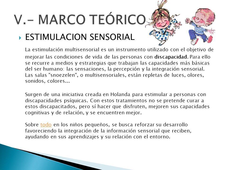 ESTIMULACION SENSORIAL La estimulación multisensorial es un instrumento utilizado con el objetivo de mejorar las condiciones de vida de las personas c
