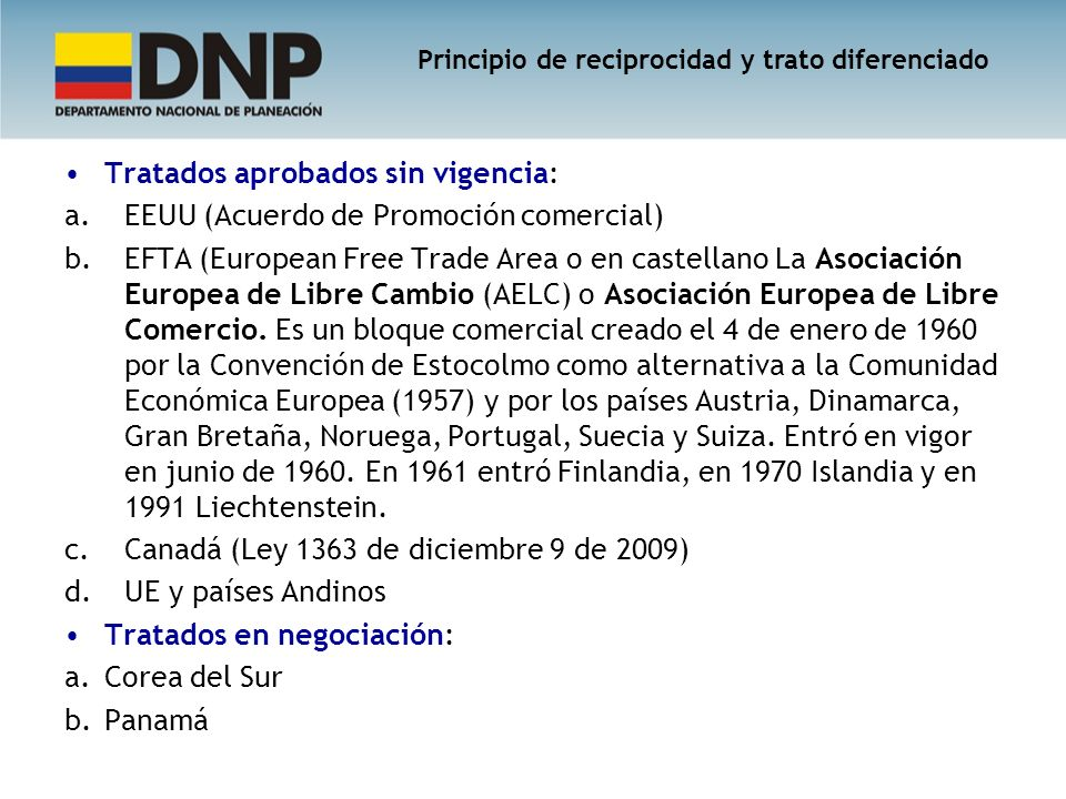 Tratados aprobados sin vigencia: a.EEUU (Acuerdo de Promoción comercial) b.EFTA (European Free Trade Area o en castellano La Asociación Europea de Lib