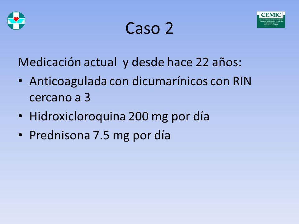 Caso 2 Medicación: Pulso de Metil prednisolona y Ciclofosfamida Anticoagulación con heparina y luego dicumarínicos Hidroxicloroquina 400 mg por día