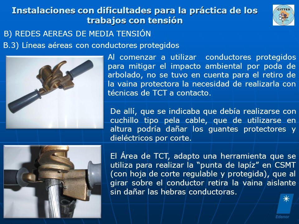 Instalaciones con dificultades para la práctica de los trabajos con tensión B) REDES AEREAS DE MEDIA TENSIÓN B.3) Líneas aéreas con conductores proteg