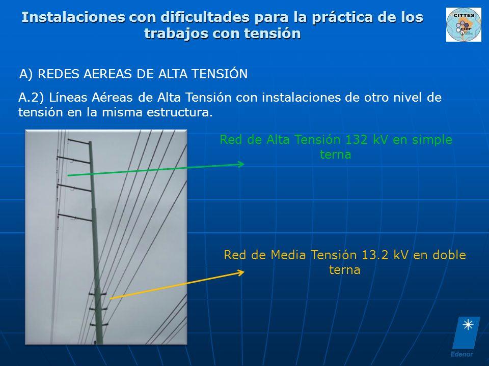 Instalaciones con dificultades para la práctica de los trabajos con tensión A) REDES AEREAS DE ALTA TENSIÓN A.2) Líneas Aéreas de Alta Tensión con instalaciones de otro nivel de tensión en la misma estructura.
