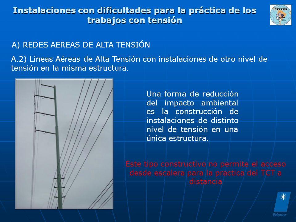 Instalaciones con dificultades para la práctica de los trabajos con tensión A) REDES AEREAS DE ALTA TENSIÓN A.2) Líneas Aéreas de Alta Tensión con ins
