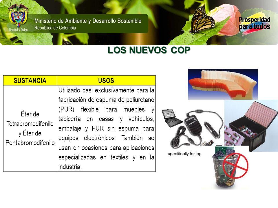 LOS NUEVOS COP SUSTANCIAUSOS Éter de Tetrabromodifenilo y Éter de Pentabromodifenilo Utilizado casi exclusivamente para la fabricación de espuma de po