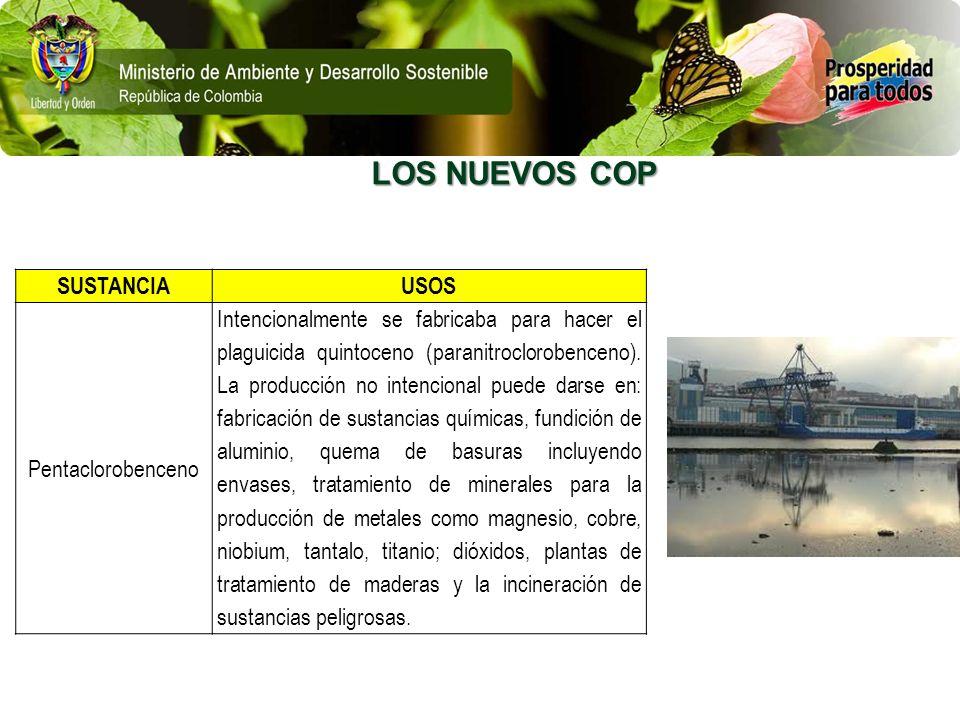 LOS NUEVOS COP SUSTANCIAUSOS Pentaclorobenceno Intencionalmente se fabricaba para hacer el plaguicida quintoceno (paranitroclorobenceno). La producció