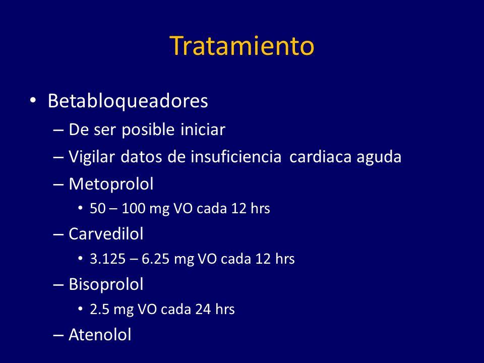 Tratamiento Betabloqueadores – De ser posible iniciar – Vigilar datos de insuficiencia cardiaca aguda – Metoprolol 50 – 100 mg VO cada 12 hrs – Carvedilol 3.125 – 6.25 mg VO cada 12 hrs – Bisoprolol 2.5 mg VO cada 24 hrs – Atenolol