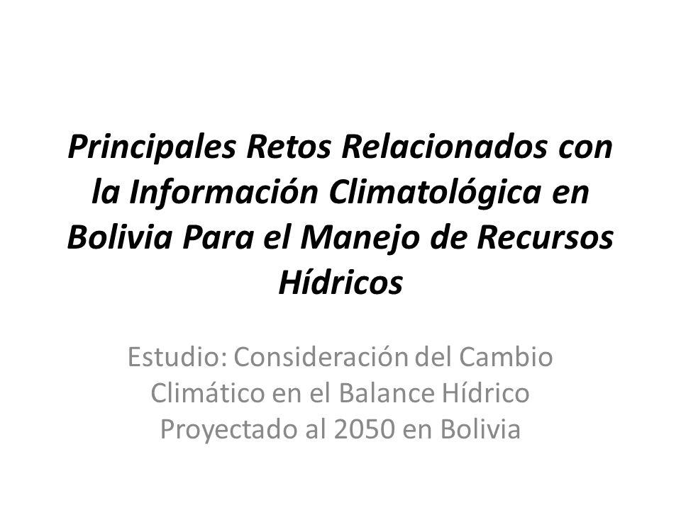 Principales Retos Relacionados con la Información Climatológica en Bolivia Para el Manejo de Recursos Hídricos Estudio: Consideración del Cambio Climá