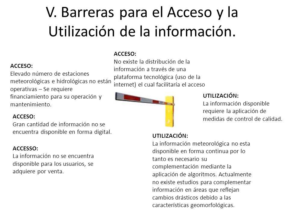 V. Barreras para el Acceso y la Utilización de la información. ACCESO: Elevado número de estaciones meteorológicas e hidrológicas no están operativas