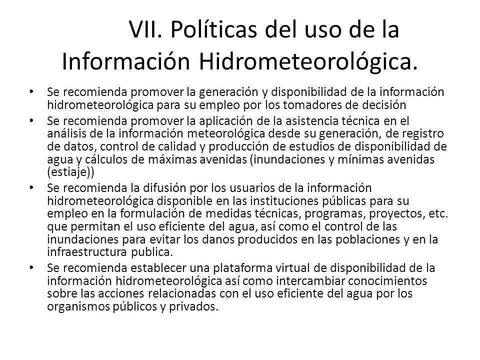 VII. Políticas del uso de la Información Hidrometeorológica. Se recomienda promover la generación y disponibilidad de la información hidrometeorológic