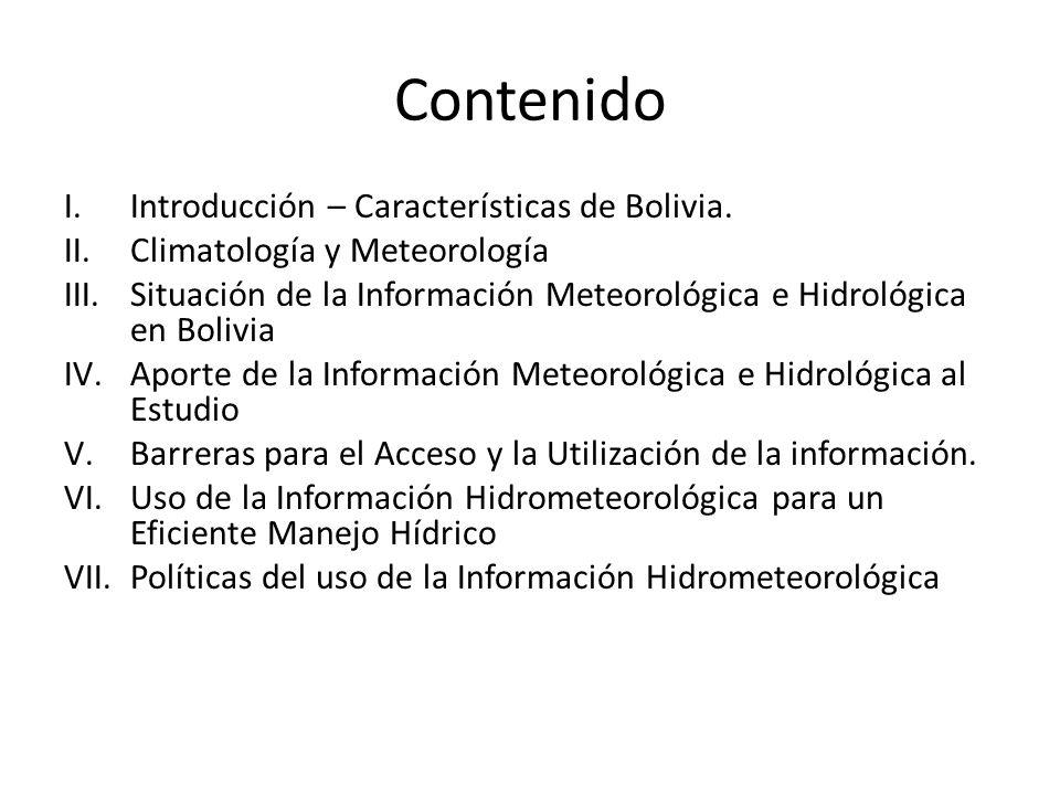 Contenido I.Introducción – Características de Bolivia. II.Climatología y Meteorología III.Situación de la Información Meteorológica e Hidrológica en B