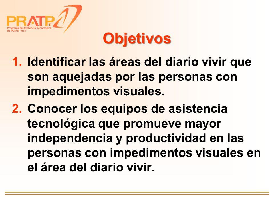 ® Objetivos 1.Identificar las áreas del diario vivir que son aquejadas por las personas con impedimentos visuales. 2.Conocer los equipos de asistencia