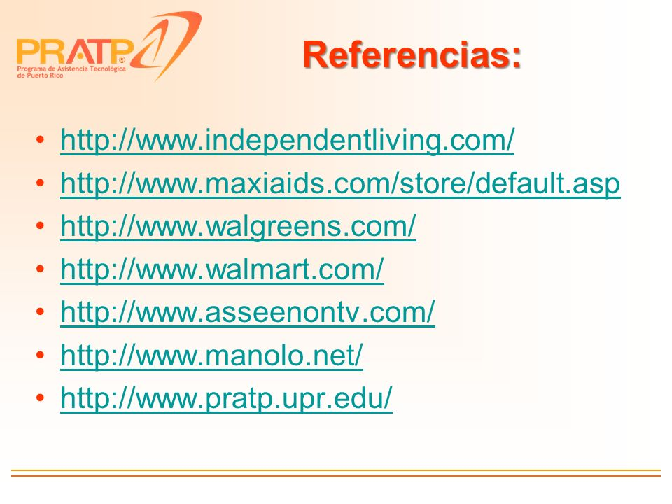 ® Referencias: http://www.independentliving.com/ http://www.maxiaids.com/store/default.asp http://www.walgreens.com/ http://www.walmart.com/ http://www.asseenontv.com/ http://www.manolo.net/ http://www.pratp.upr.edu/