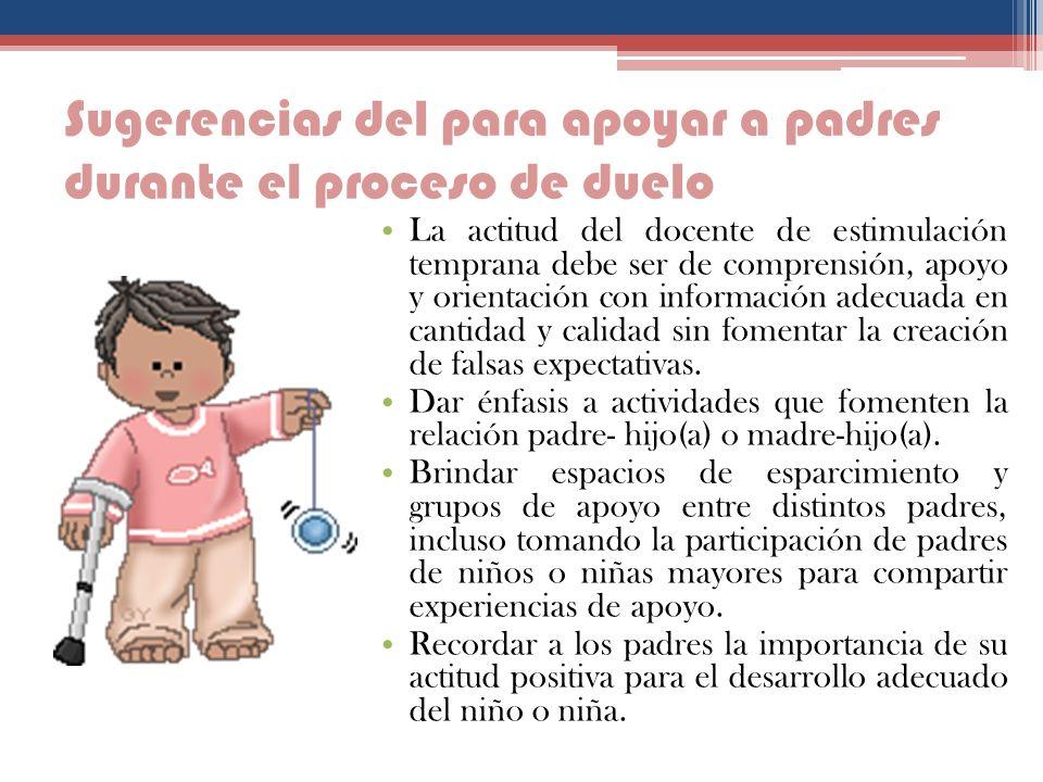 Sugerencias del para apoyar a padres durante el proceso de duelo Destacar la situación de especial vulnerabilidad en que se encuentra el grupo familia