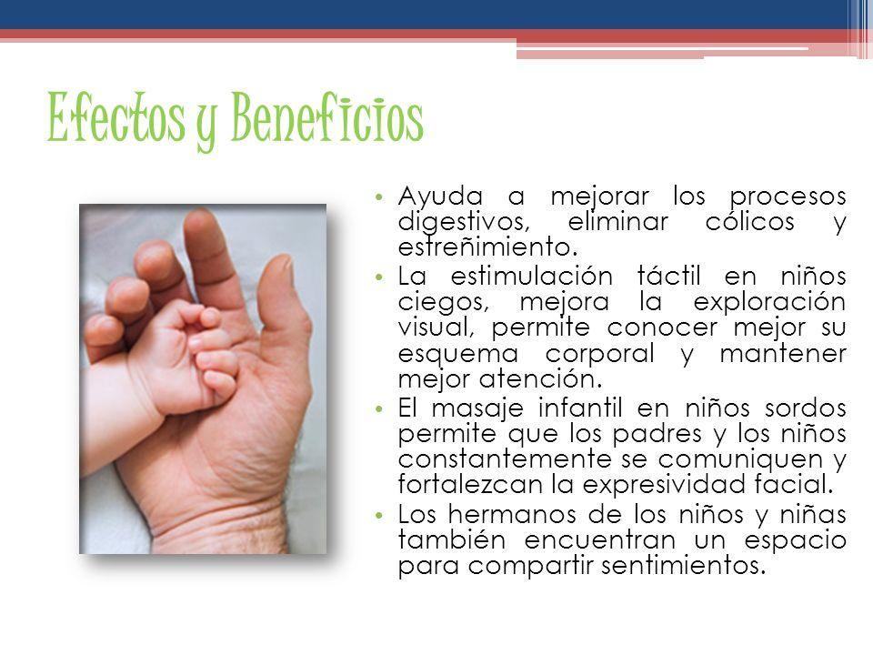 Efectos y Beneficios El masaje infantil ofrece un espacio de comunicación íntima entre padres e hijos, es un espacio para salirse de las intensas tera