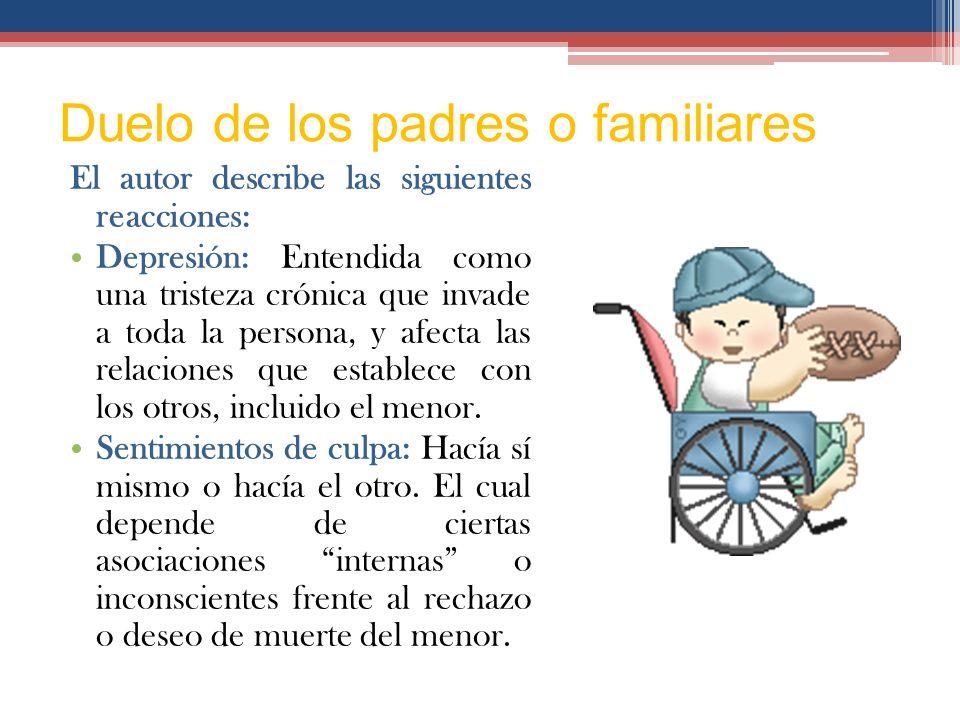 Duelo de los padres o familiares Afirma Vallego, D (2000) que los padres Están aturdidos y presentan dificultades para responder ante las personas y s