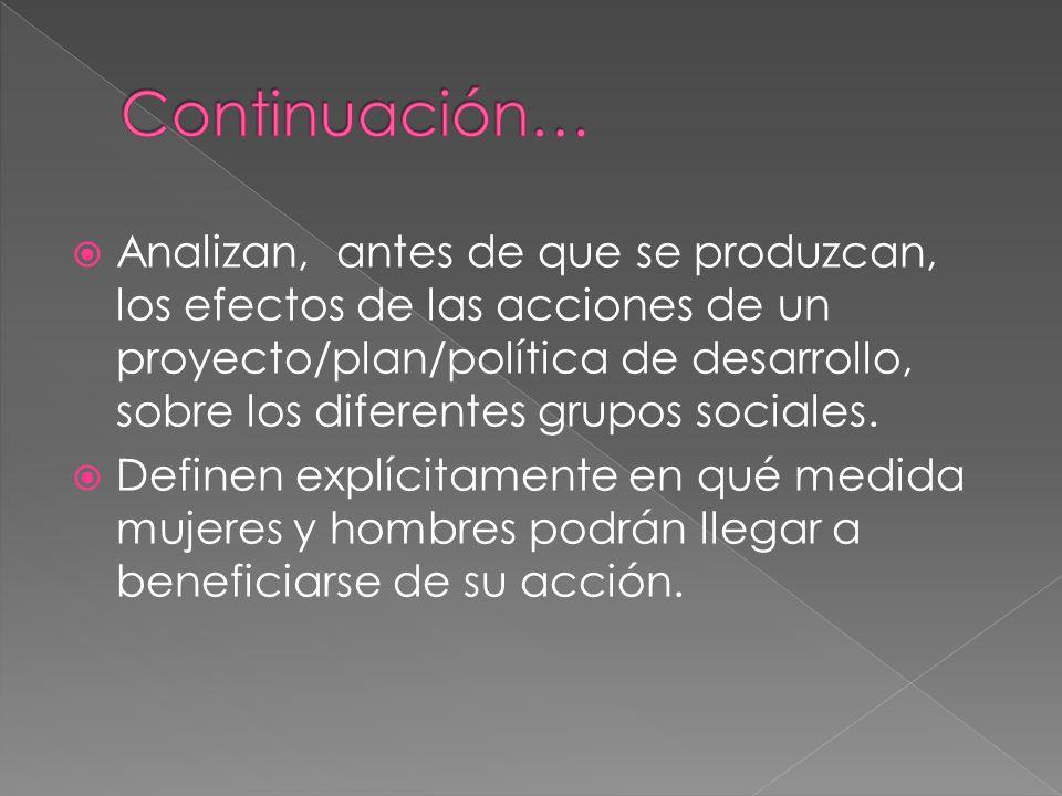 Analizan, antes de que se produzcan, los efectos de las acciones de un proyecto/plan/política de desarrollo, sobre los diferentes grupos sociales.