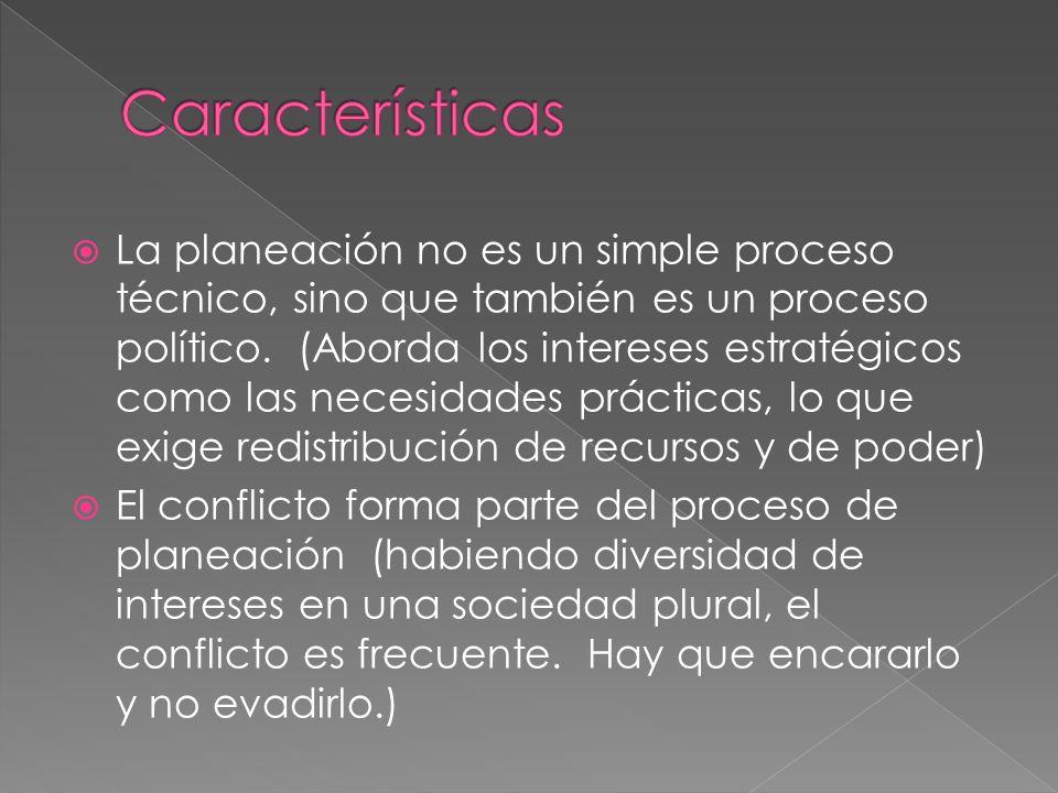 La planeación no es un simple proceso técnico, sino que también es un proceso político.